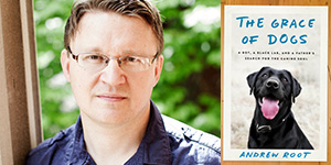 Talking About THE GRACE OF DOGS, Pt. 1: Author Andrew Root on Our Deep Canine Connections