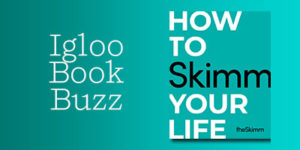 8354241e6432c Our new Igloo Book Buzz selection is HOW TO SKIMM YOUR LIFE, published by  Ballantine on June 11. Carly Zakin and Danielle Weisburg, founders and  co-CEOs of ...